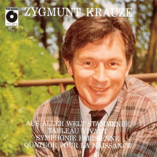 ZYGMUNT KRAUZE (1991) Aus aller Welt stammende (1973) for 10 string instruments, Tableu Vivant (1982) for chamber ensemble, Symphonie parisienne (1986) for orchestra, Quatuor pour la naissance (1984) for clarinet, violin, cello and piano