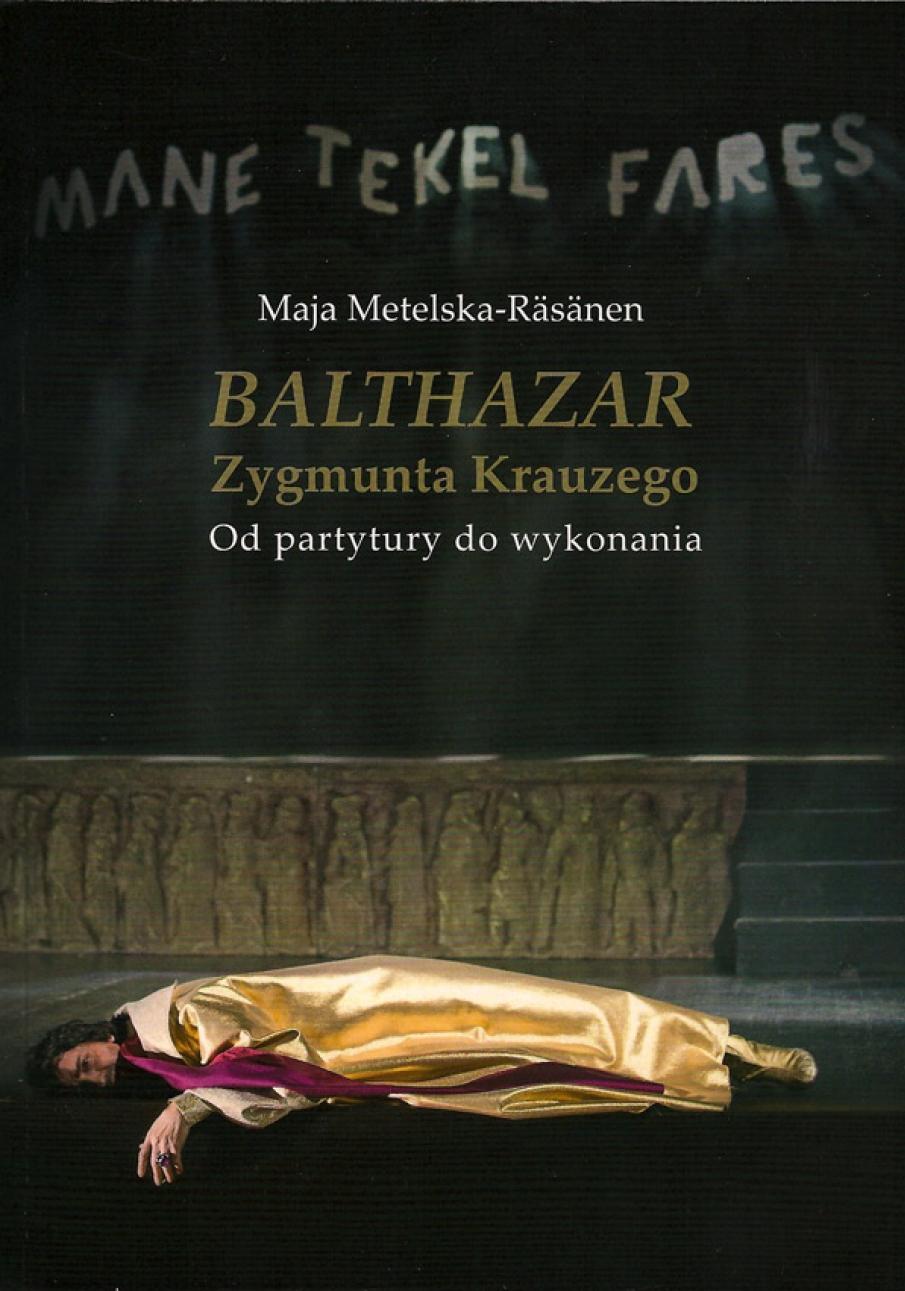 Balthazar Zygmunta Krauzego. Od partytury do wykonania Maja Metelska, Uniwersytet Muzyczny Fryderyka Chopina, Warszawa 2013