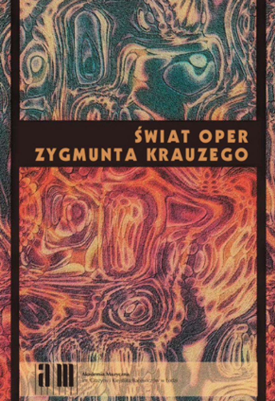 Świat oper Zygmunta Krauzego Wydawnictwo zbiorowe, Akademia Muzyczna w Łodzi, 2016